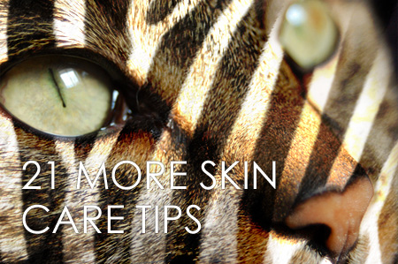 21 MORE Skin Care Tips