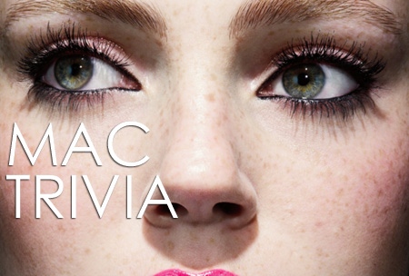 MAC Cosmetics Trivia