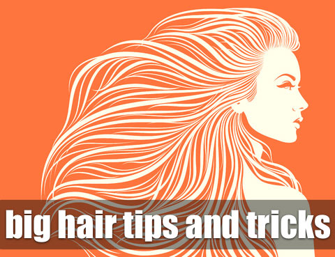 big-hair-tips-and-tricks