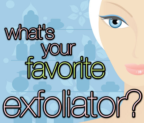 whats-your-favorite-exfoliator