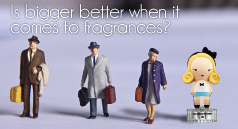 Bigger fragrances?