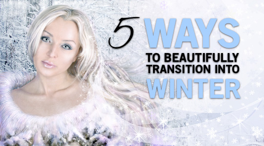 5 Ways to Beautifully Transition to Winter