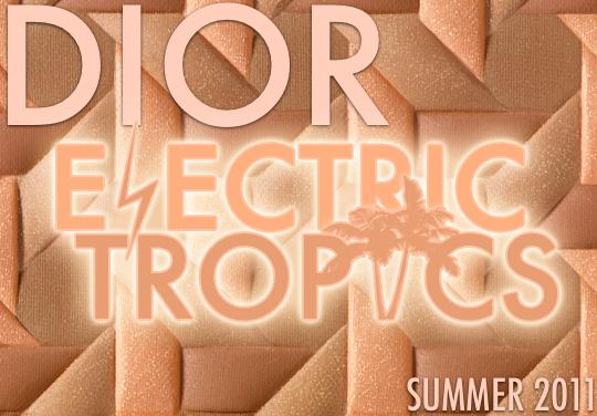 Dior Electric Tropics for Summer 2011