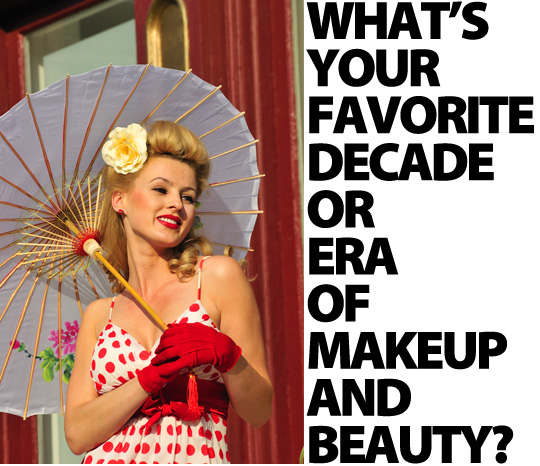 Favorite decade or era of makeup and beauty?