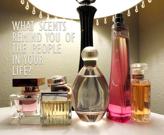 What scents remind you of the people in your life?