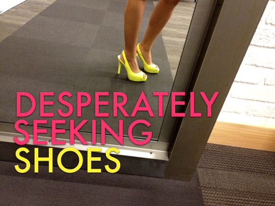 desperately seeking shoes