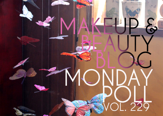 July 16, 2012 Makeup and Beauty Blog Monday Poll Vol. 229