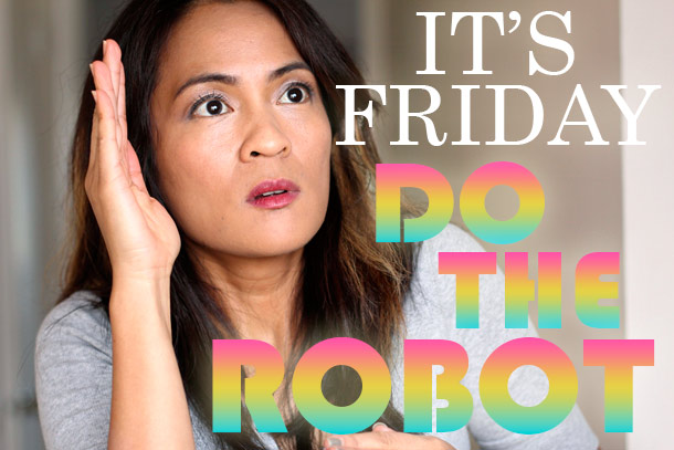 its friday do the robot
