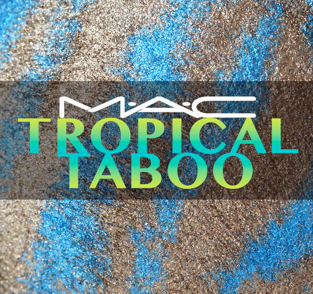 MAC Tropical Taboo Collection