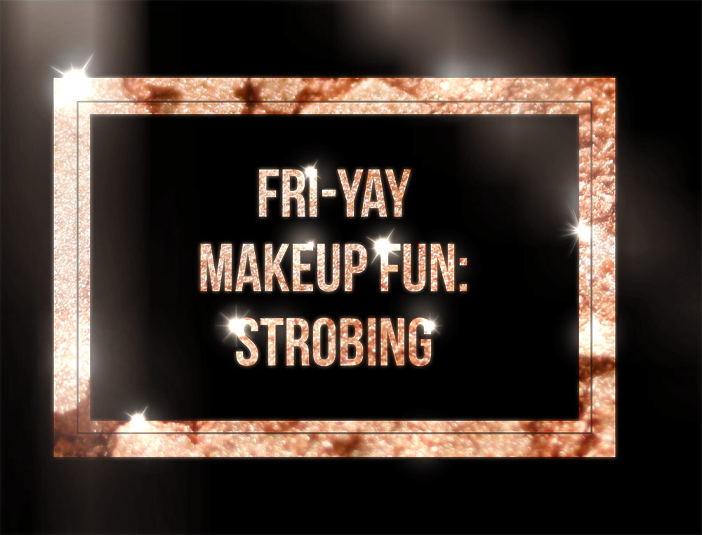 fri-yay-makeup-strobing