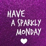 have a sparkly monday