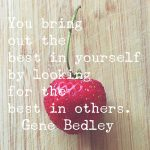 You bring out the best in yourself by looking for the best in others