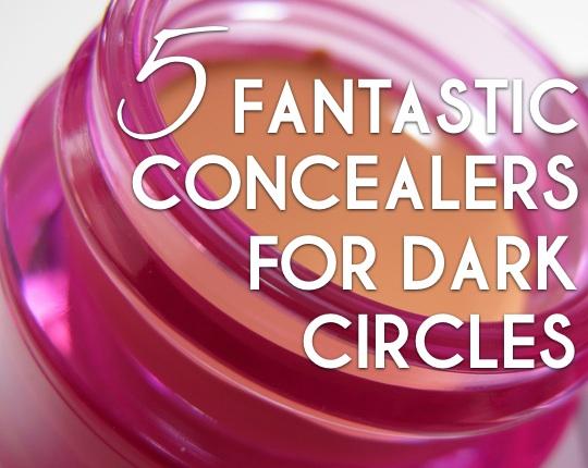 5 Fantastic Concealers for Dark Circles