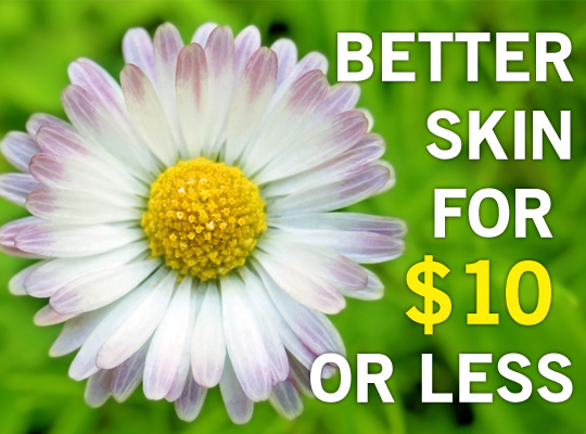 Better skin for $10 or less