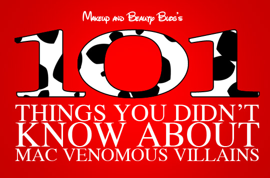 101 Things You Didn't Know About MAC Venomous Villains