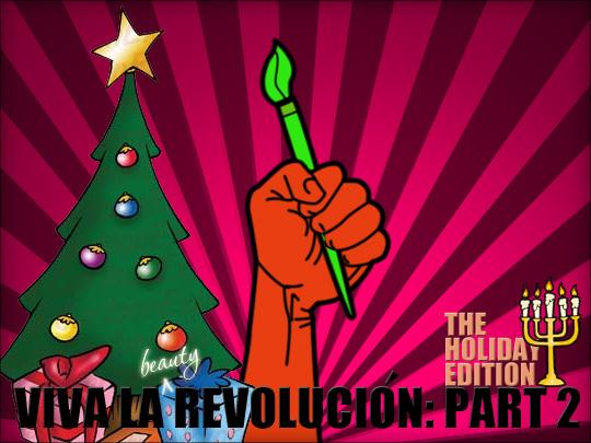 Viva la Beauty Revolucion: Part 2