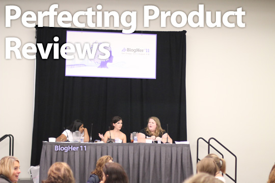 BlogHer 2011: Perfecting Product Reviews