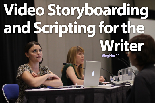 BlogHer 2011: Video Storyboarding and Scripting for the Writer
