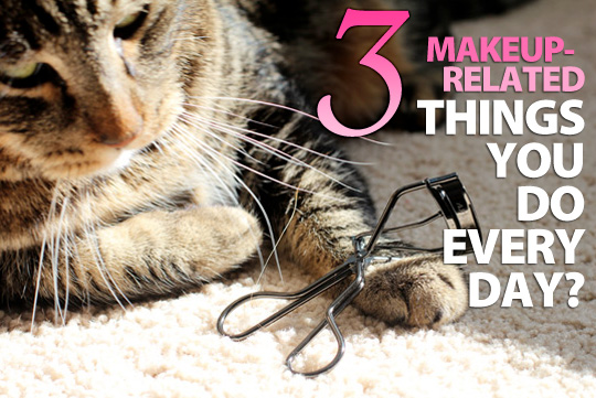 Three makeup-related things you do every day