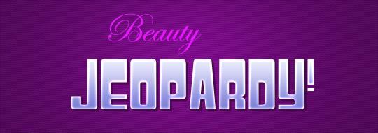 Beauty Jeopardy