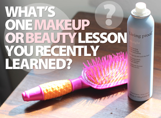 What's one recent makeup or beauty lesson?