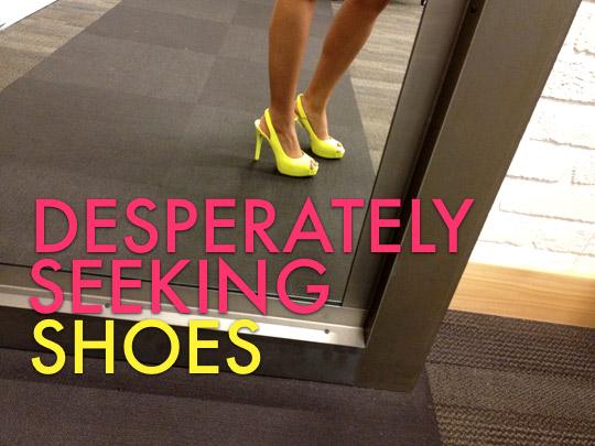 desperately seeking shoes