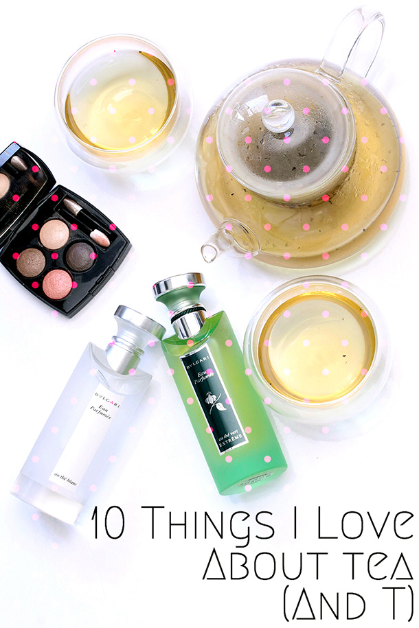 10 Things I Love About Tea (and T)