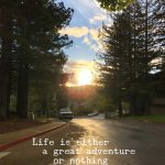 life is either a great adventure or nothing