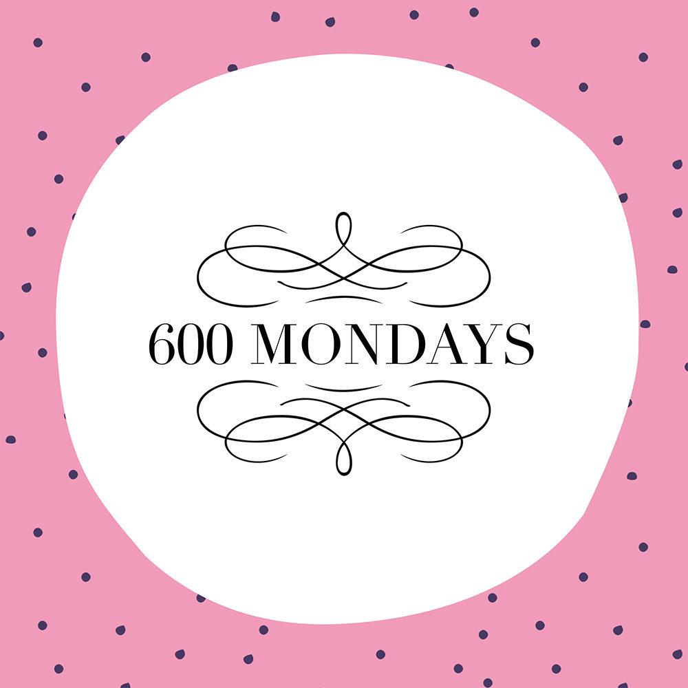 600 mondays