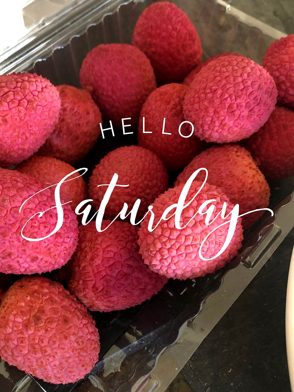 hello saturday lychees