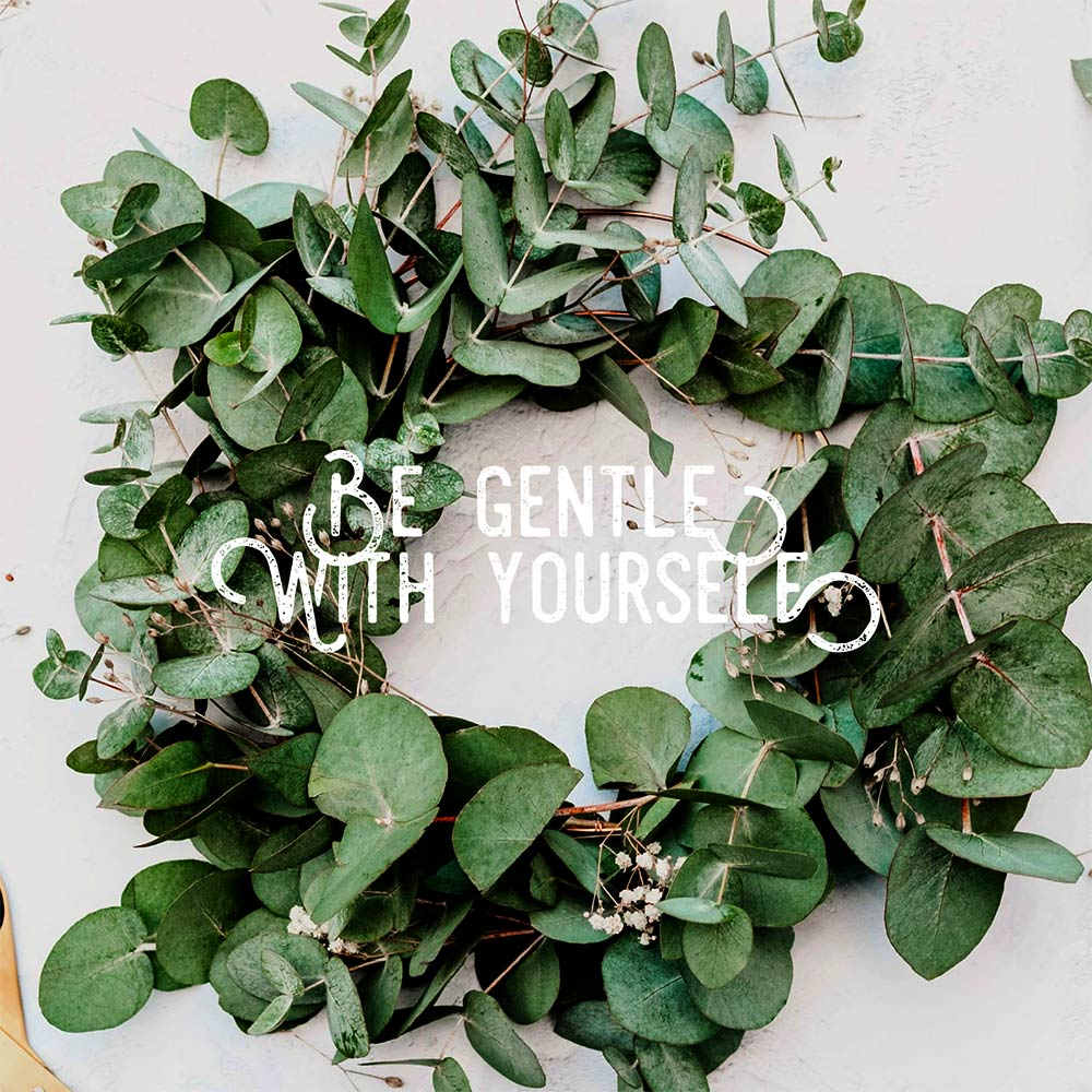 be gentle with yourself wreath